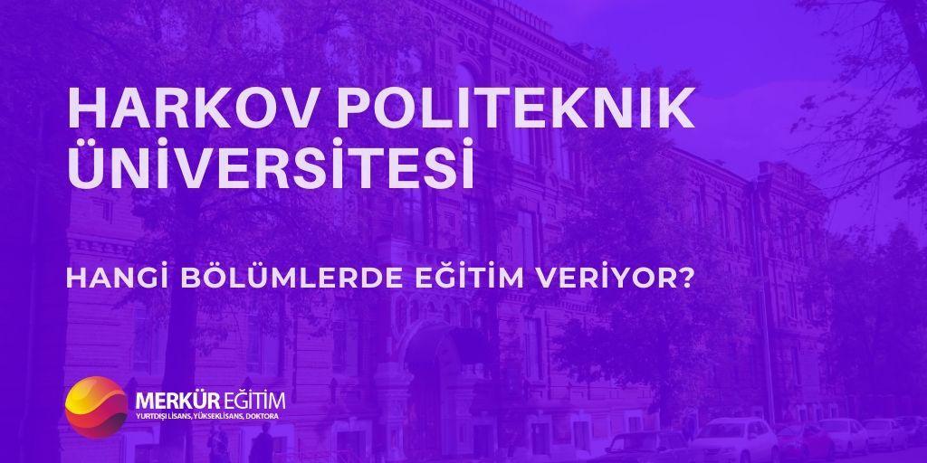 Harkov Ulusal Teknik Üniversitesi Hangi Bölümlerde Eğitim Veriyor? 1 – 2